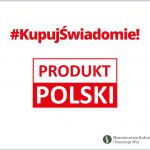 #KupujŚwiadomie! Wybieraj PRODUKT POLSKI